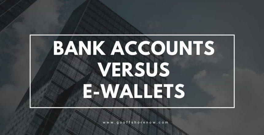 Bank accounts or e-wallets